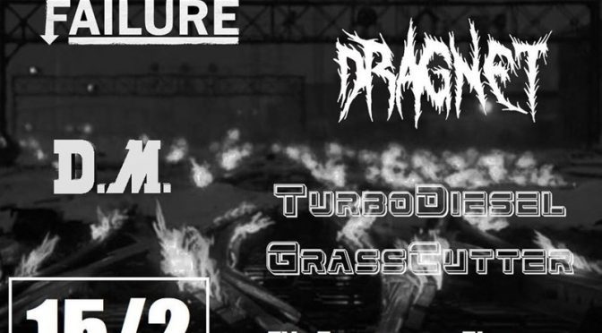 Sab 15 feb – FastNight: Failure / Dragnet / D.M. / TurboDiesel GrassCutter